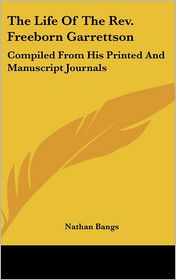 Life of the Revised Freeborn Garrettson: Compiled from His Printed and Manuscript Journals - Nathan Bangs