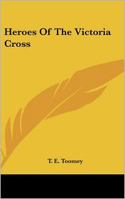 Heroes of the Victoria Cross - T.E. Toomey