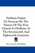 Dedham Pulpit: Or Sermons by the Pastors of the First Church in Dedham, in the Seventeenth and Eighteenth Centuries