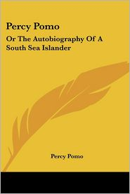 Percy Pomo: Or the Autobiography of a South Sea Islander - Percy Pomo