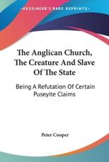 The Anglican Church, the Creature and Slave of the State - Reverand Peter Cooper (author)
