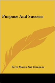 Purpose and Success - Perry Mason & Co