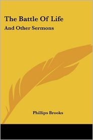Battle of Life: And Other Sermons - Phillips Brooks