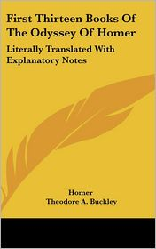 First Thirteen Books of the Odyssey of Homer: Literally Translated with Explanatory Notes - Homer, Theodore A. Buckley (Translator), Edward Brooks (Introduction)