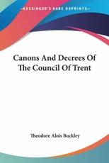 Canons and Decrees of the Council of Trent - Theodore Alois Buckley (author)