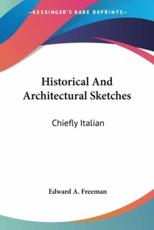 Historical And Architectural Sketches - Edward a Freeman (author)