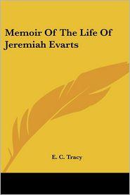 Memoir of the Life of Jeremiah Evarts - E.C. Tracy