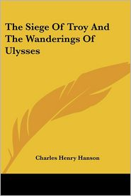 Siege of Troy and the Wanderings of Ulysses - Charles Henry Hanson