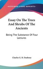 Essay On The Trees And Shrubs Of The Ancients - Charles G B Daubeny (author)