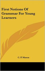 First Notions of Grammar for Young Learners - C. P. Mason