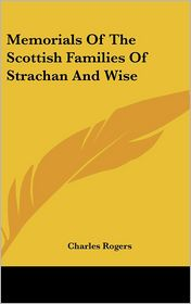 Memorials of the Scottish Families of Strachan and Wise - Charles Rogers