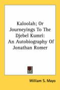 Kaloolah; Or Journeyings to the Djebel Kumri: An Autobiography of Jonathan Romer