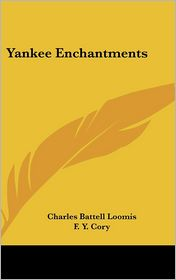 Yankee Enchantments - Charles Battell Loomis, F.Y. Cory (Illustrator)