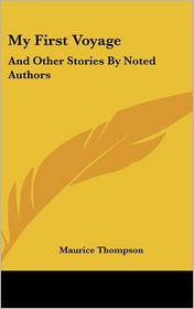 My First Voyage: And Other Stories by Noted Authors - Maurice Thompson