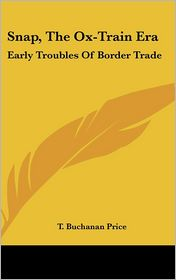 Snap, the Ox-Train ER: Early Troubles of Border Trade - T. Buchanan Price
