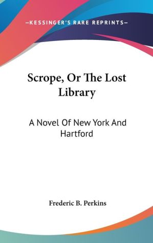 Scrope, or the Lost Library: A Novel of New York and Hartford