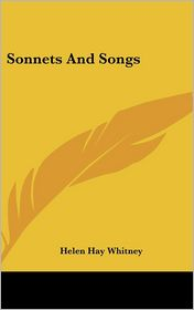 Sonnets and Songs - Helen Hay Whitney