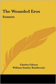 Wounded Eros: Sonnets - Charles Gibson, William Stanley Braithwaite (Introduction)