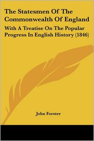 The Statesmen Of The Commonwealth Of England - John Forster