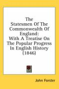 The Statesmen of the Commonwealth of England: With a Treatise on the Popular Progress in English History (1846)