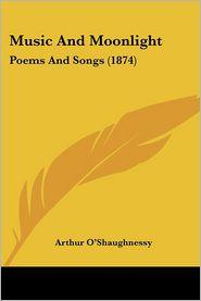 Music And Moonlight - Arthur O'Shaughnessy