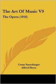 The Art Of Music V9 - Cesar Saerchinger (Editor), Alfred Hertz (Introduction)