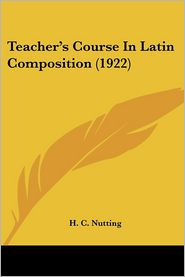 Teacher'S Course In Latin Composition (1922) - H.C. Nutting