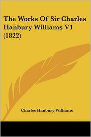 The Works Of Sir Charles Hanbury Williams V1 (1822) - Charles Hanbury Williams