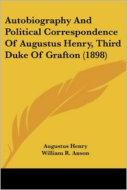 Autobiography And Political Correspondence Of Augustus Henry, Third Duke Of Grafton (1898) - Augustus Henry, William R. Anson (Editor)
