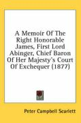 A Memoir of the Right Honorable James, First Lord Abinger, Chief Baron of Her Majesty's Court of Exchequer (1877)