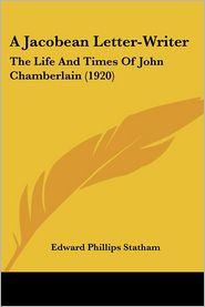 A Jacobean Letter-Writer - Edward Phillips Statham