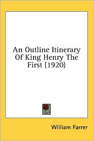 An Outline Itinerary Of King Henry The First (1920) - William Farrer