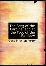 The Song of the Cardinal / At the Foot of the Rainbow - Gene Stratton-Porter
