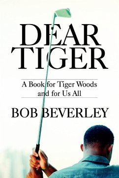 Dear Tiger: A Book for Tiger Woods and for Us All - Beverley, Bob
