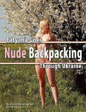 Tatyana Goes Nude Backpacking Through Ukraine - David Weisenbarger
