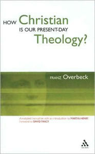 How Christian Is Our Present-Day Theology? - Franz Overbeck