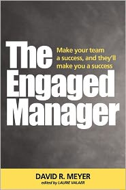 The Engaged Manager - David R Meyer, Laurie Laurie Valaer (Editor)
