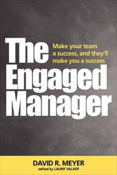 The Engaged Manager - Meyer, David R. / Laurie Valaer