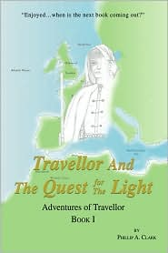 Travellor and the Quest for the Light (Adventures of Travellor Book 1) - Phillip A. Clark