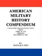 American Military History Compendium: Casualties and Financial Costs from April 19, 1775 Through December 31, 2007