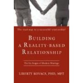 Building a Reality-Based Relationship: The Six Stages of Modern Marriage - Liberty Kovacs