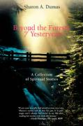 Beyond the Forests of Yesteryears: A Collection of Spiritual Stories