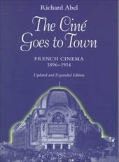 The Cine Goes to Town: French Cinema, 1896-1914, Updated and Expanded Edition - Abel, Richard