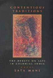 Contentious Traditions: The Debate on Sati in Colonial India - Mani, Lata
