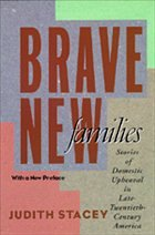 Brave New Families: Stories of Domestic Upheaval in Late Twentieth-Century America - Stacey, Judith