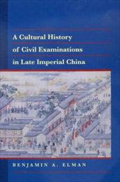 A Cultural History of Civil Examinations in Late Imperial China - Elman, Benjamin A.