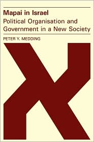 Mapai in Israel: Political Organisation and Government in a New Society - Peter Y. Medding