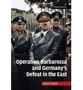 Operation Barbarossa and Germany's Defeat in the East - David Stahel