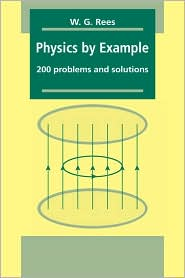Physics by Example: 200 Problems and Solutions - W. G. Rees