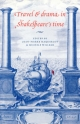 Travel and Drama in Shakespeare's Time - Jean-Pierre Maquerlot; Michele Willems